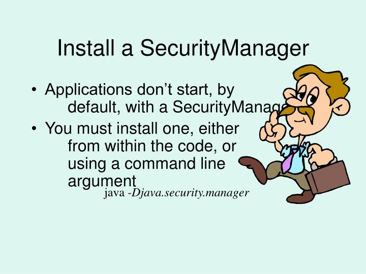 Install a SecurityManager