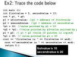 ex2 trace the code below