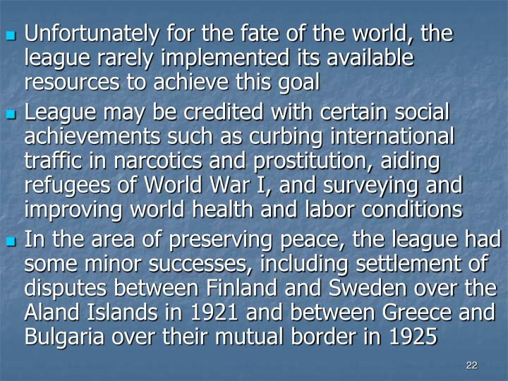 Unfortunately for the fate of the world, the league rarely implemented its available resources to achieve this goal
