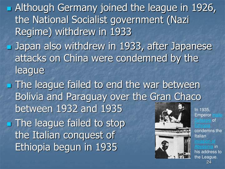 Although Germany joined the league in 1926, the National Socialist government (Nazi Regime) withdrew in 1933