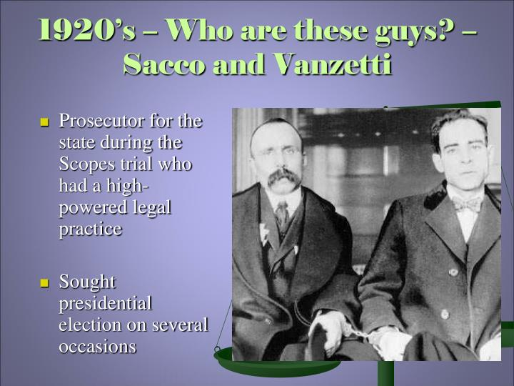 1920's – Who are these guys? – Sacco and Vanzetti