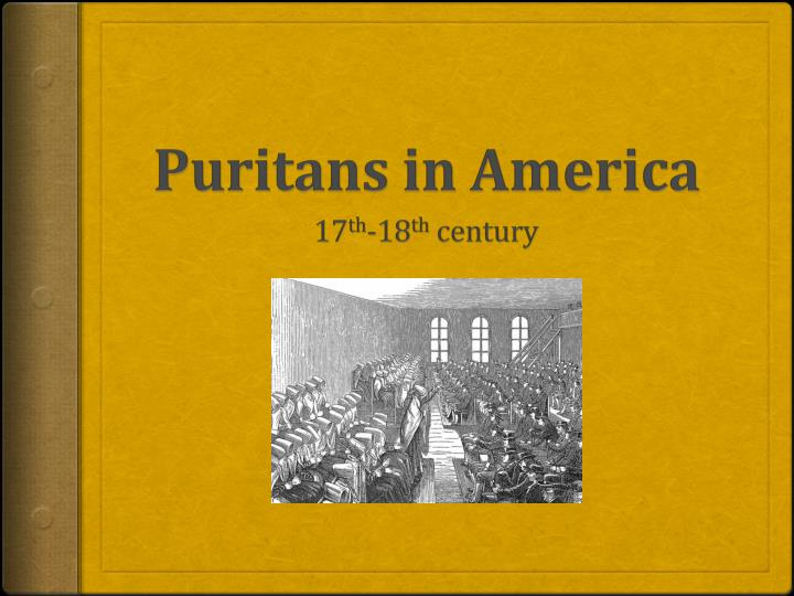 the puritan revolution of the 17th century in america Puritans expelled dissenters from their colonies, including roger williams and anne hutchinson  the library of congress  exhibitions  religion and the founding of the american republic  america as a religious refuge: the seventeenth  at the end of the seventeenth century the church in virginia, according to a recent authority, was.