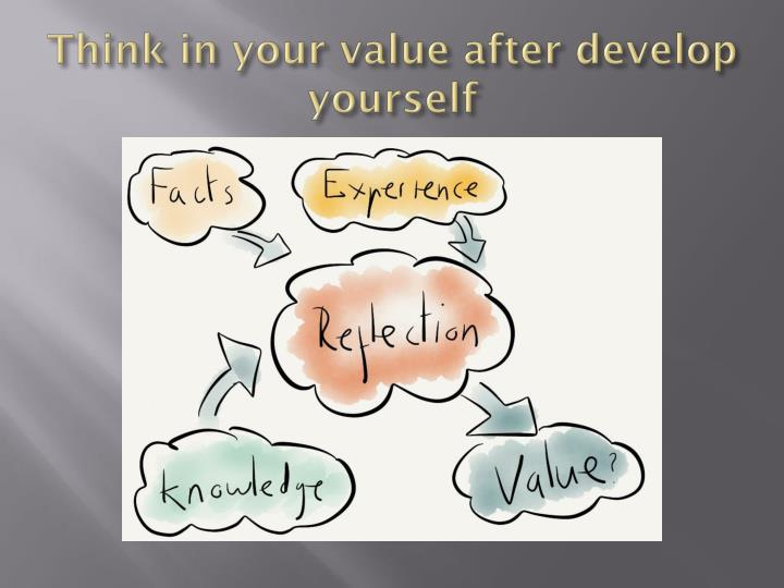 Think in your value after develop yourself