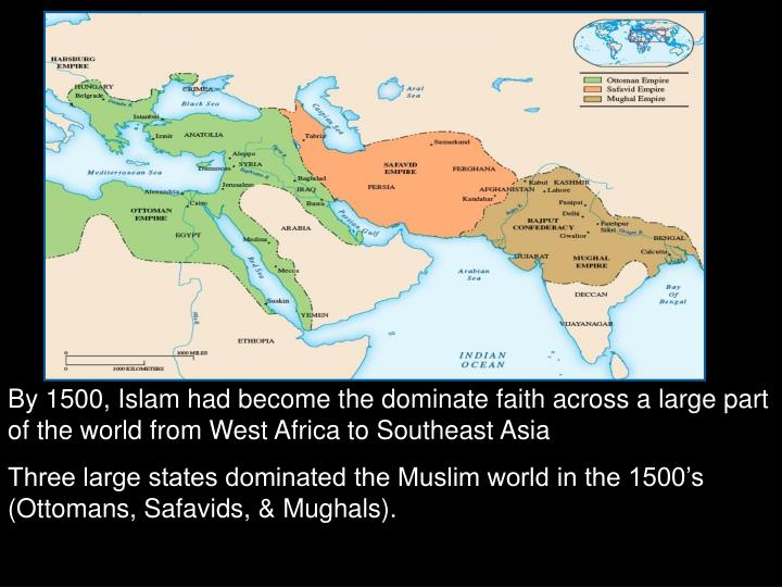 By 1500, Islam had become the dominate faith across a large part of the world from West Africa to Southeast Asia