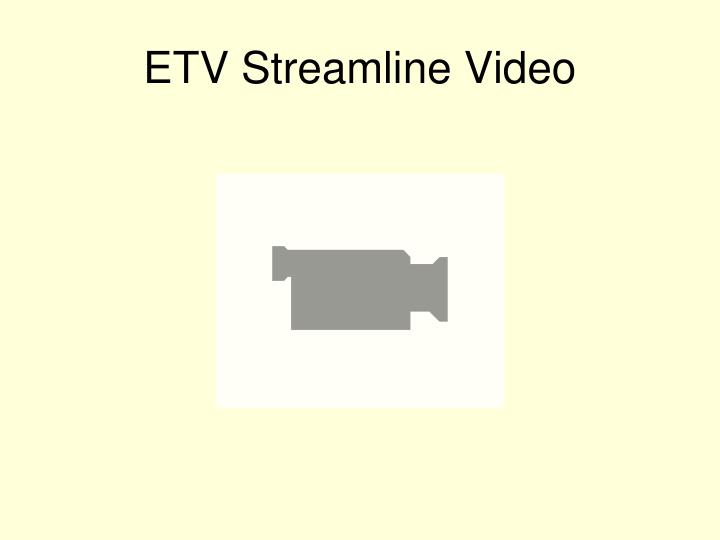 ETV Streamline Video