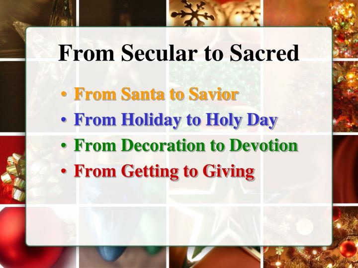 From Secular to Sacred