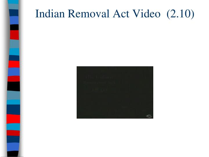 Indian Removal Act Video  (2.10)