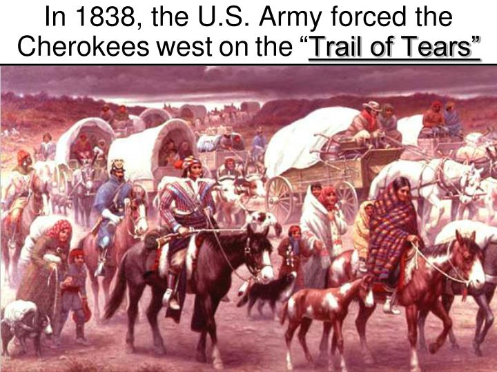 In 1838, the U.S. Army forced the Cherokees