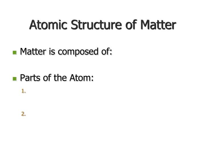 Atomic Structure of Matter