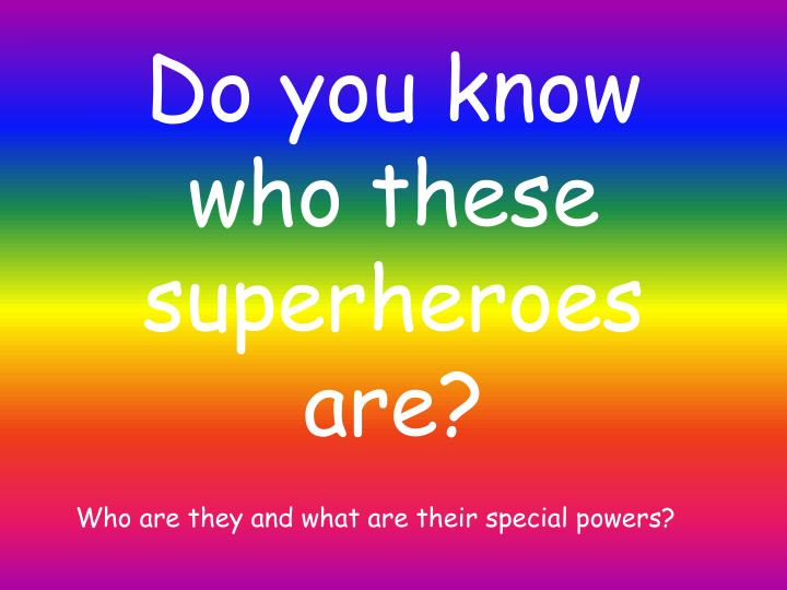 Do you know who these superheroes are