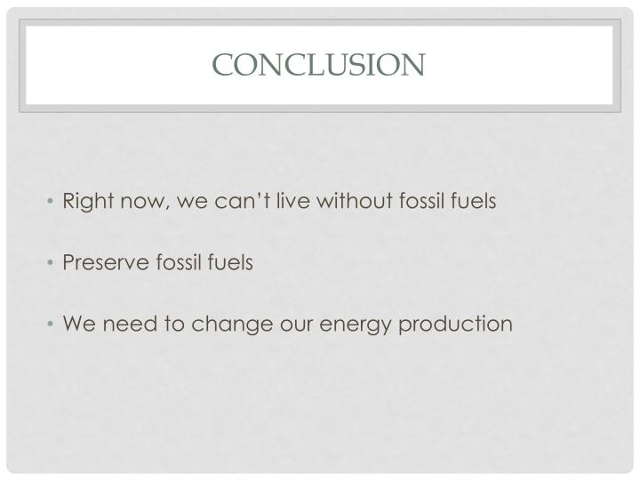 Right now, we can't live without fossil fuels