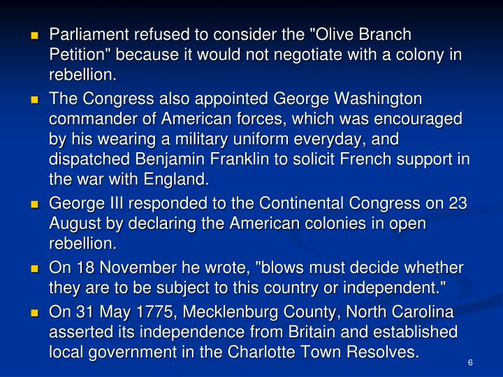 "Parliament refused to consider the ""Olive Branch Petition"" because it would not negotiate with a colony in rebellion."