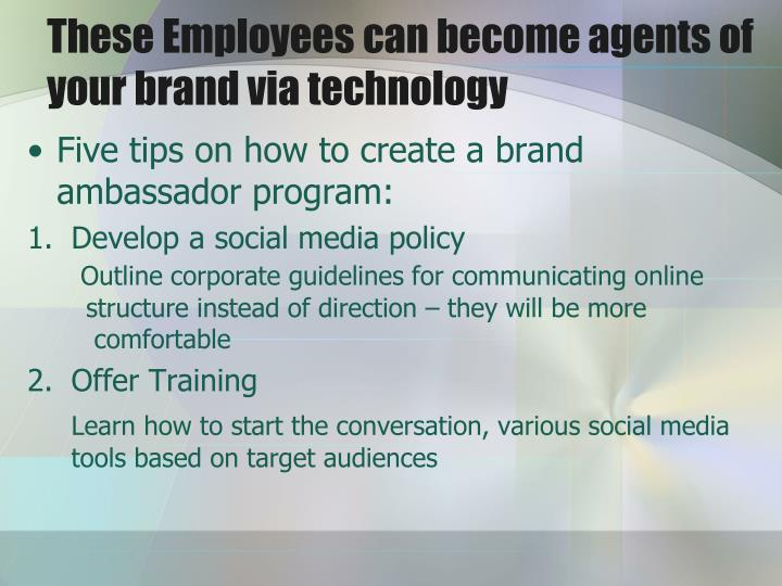 These Employees can become agents of your brand via technology