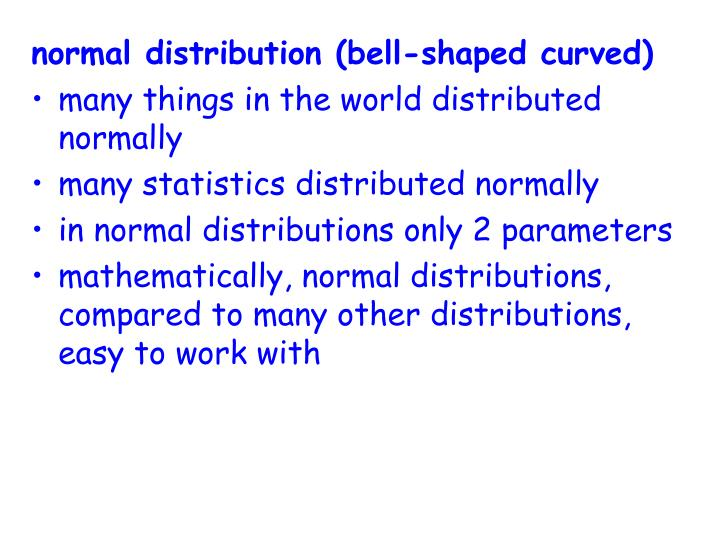 normal distribution (bell-shaped curved)