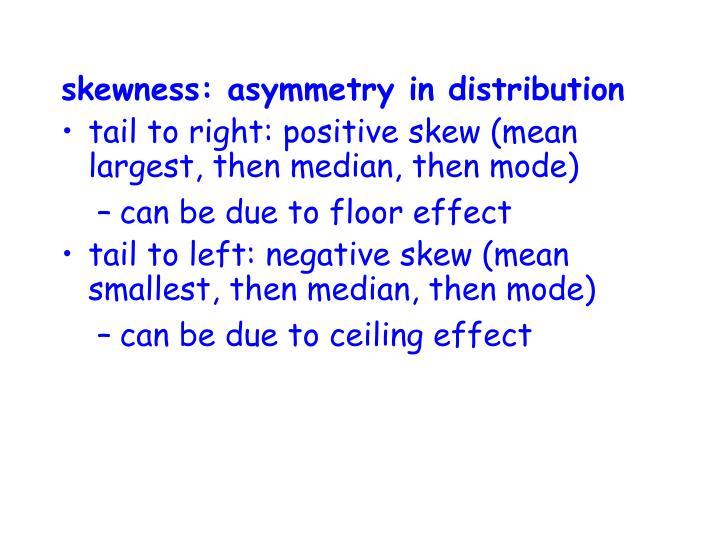 skewness: asymmetry in distribution