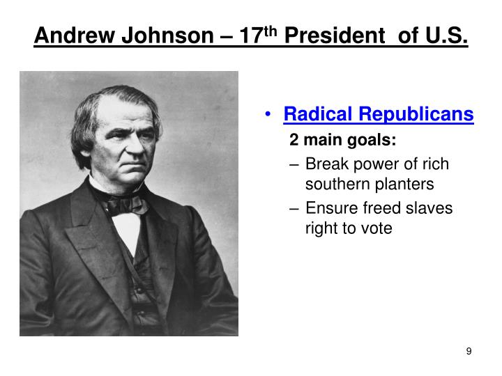 andrew johnson and the radical republicans politics essay Arrayed against him were the radical republicans in congress, brilliantly led and ruthless in their tactics johnson was no match for them as a member of the house of representatives and the senate in the 1840's and '50's, he advocated a homestead bill to provide a free farm for the poor man.