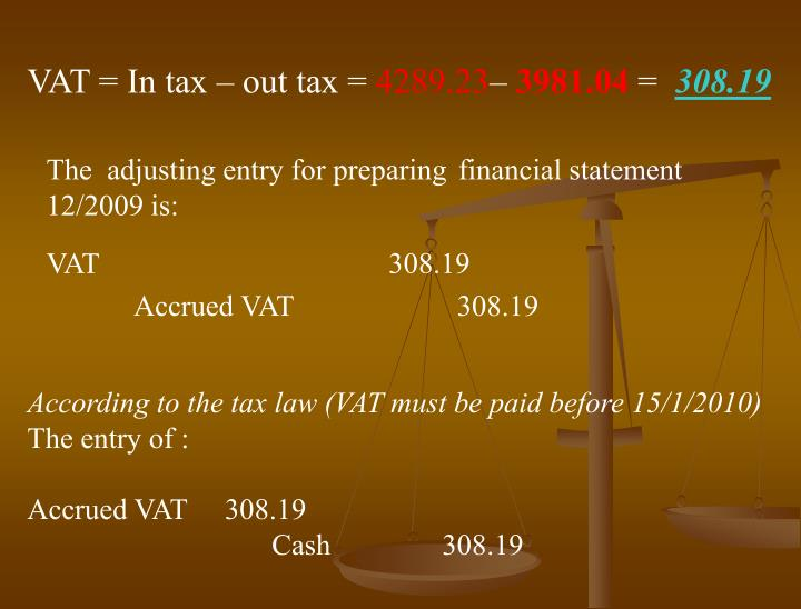 VAT = In tax – out tax =