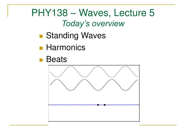 phy138 waves lecture 5 today s overview n.