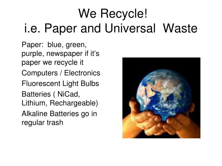 Paper:  blue, green, purple, newspaper if it's paper we recycle it