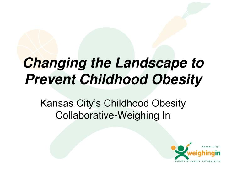 changing the landscape to prevent childhood obesity n.