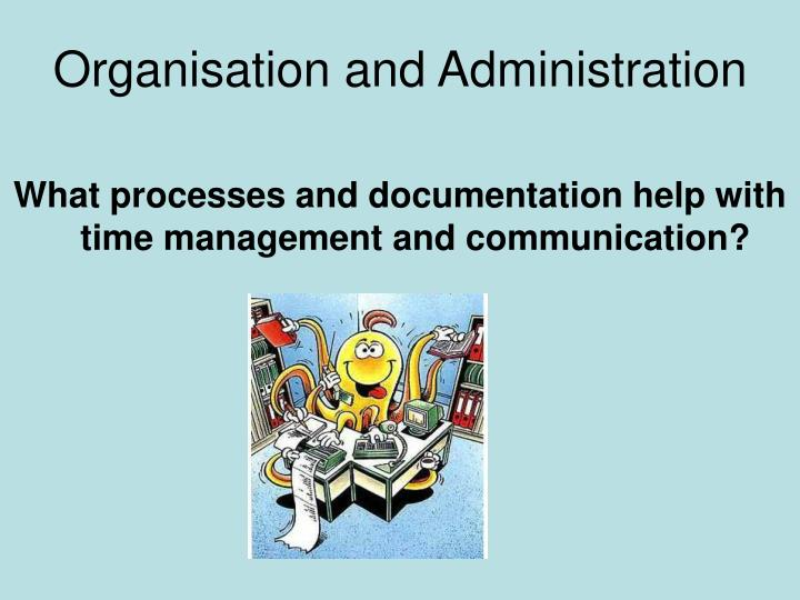Organisation and administration