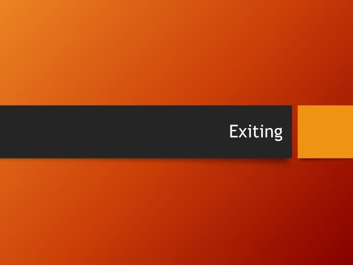 Exiting
