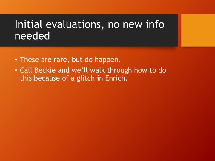 Initial evaluations, no new info needed