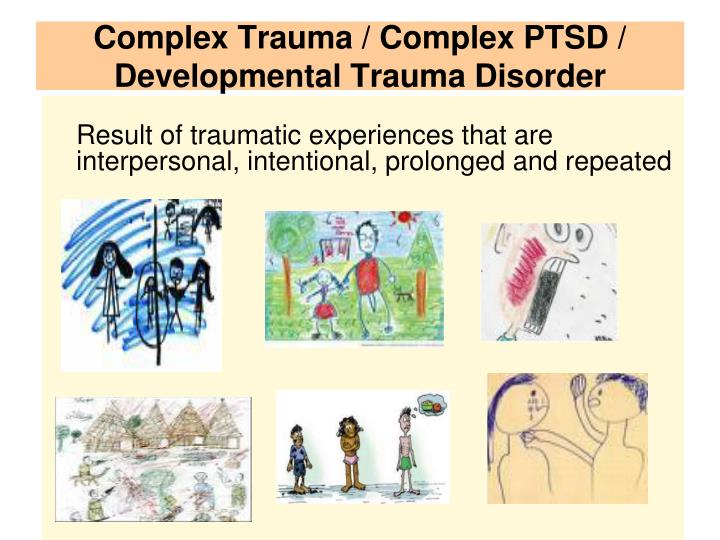 Complex Trauma / Complex PTSD / Developmental Trauma Disorder