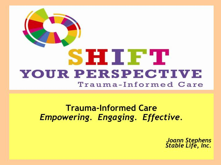 Trauma informed care empowering engaging effective joann stephens stable life inc