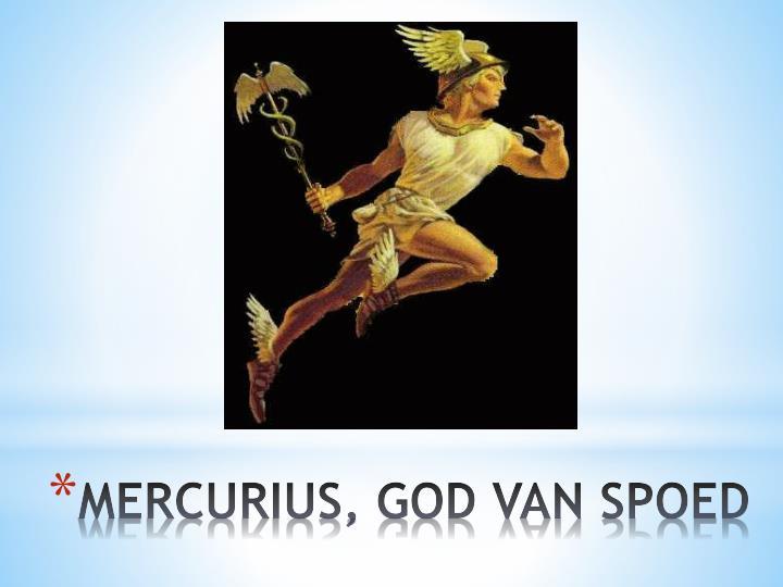MERCURIUS, GOD VAN SPOED