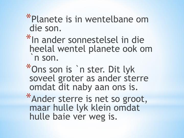 Planete is in wentelbane om die son.