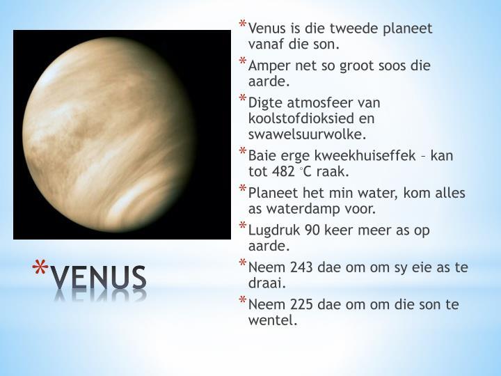 Venus is die tweede planeet vanaf die son.