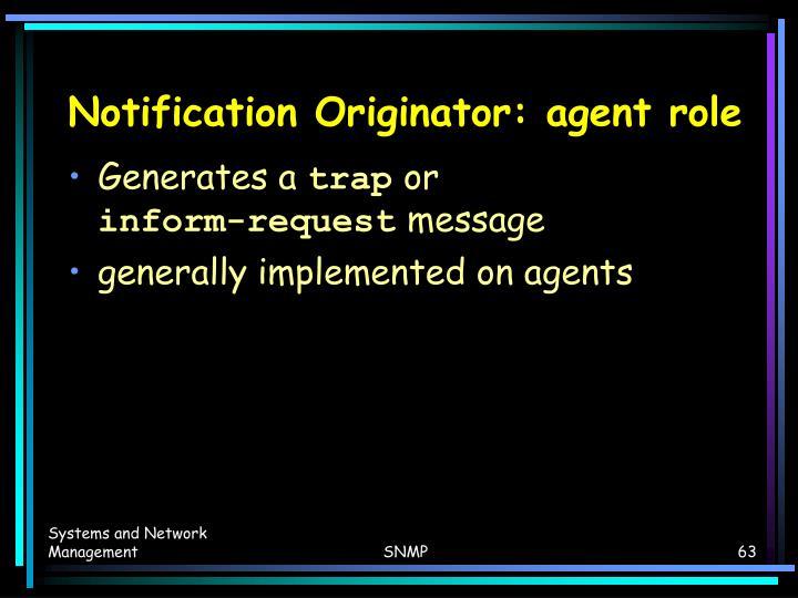 Notification Originator: agent role