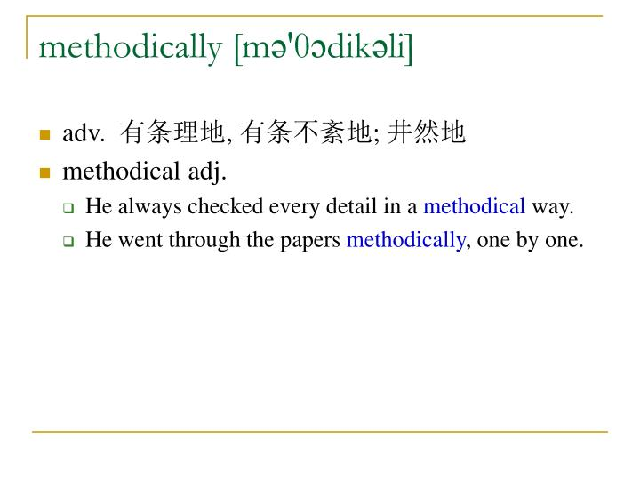 methodically [mə'θɔdikəli]