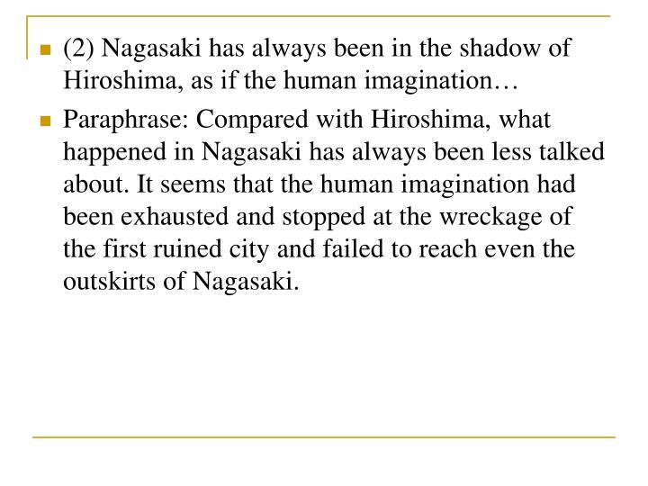 (2) Nagasaki has always been in the shadow of Hiroshima, as if the human imagination…