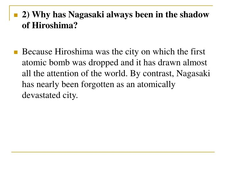 2) Why has Nagasaki always been in the shadow of Hiroshima?