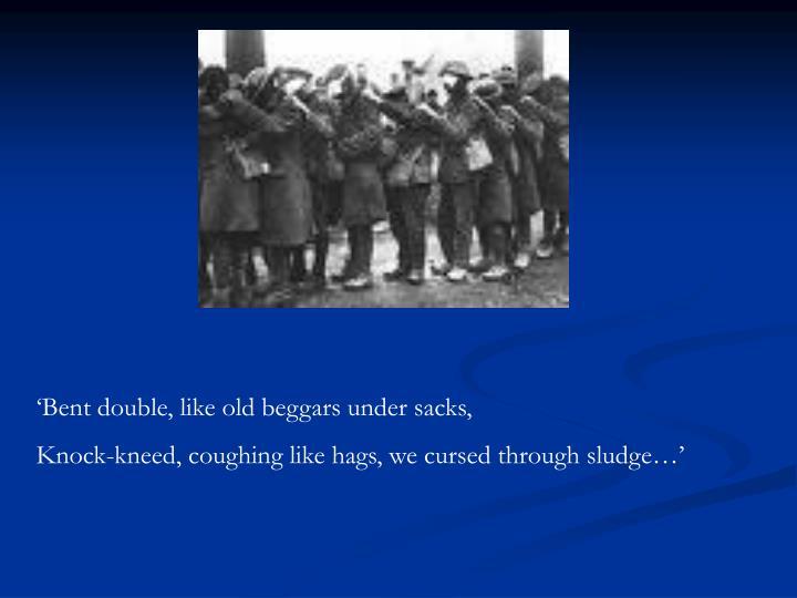 'Bent double, like old beggars under sacks,