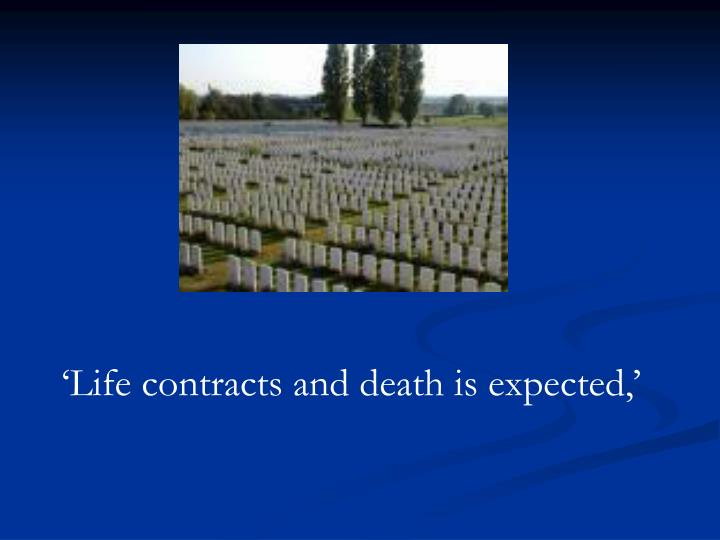 'Life contracts and death is expected,'