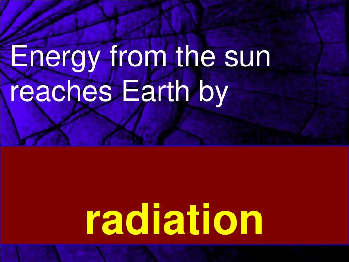 Energy from the sun reaches Earth by