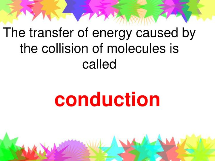 The transfer of energy caused by the collision of molecules is called