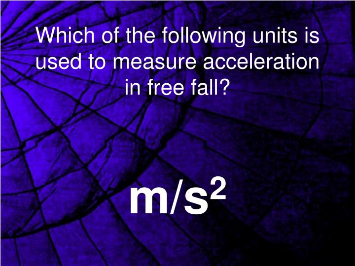 Which of the following units is used to measure acceleration in free fall?