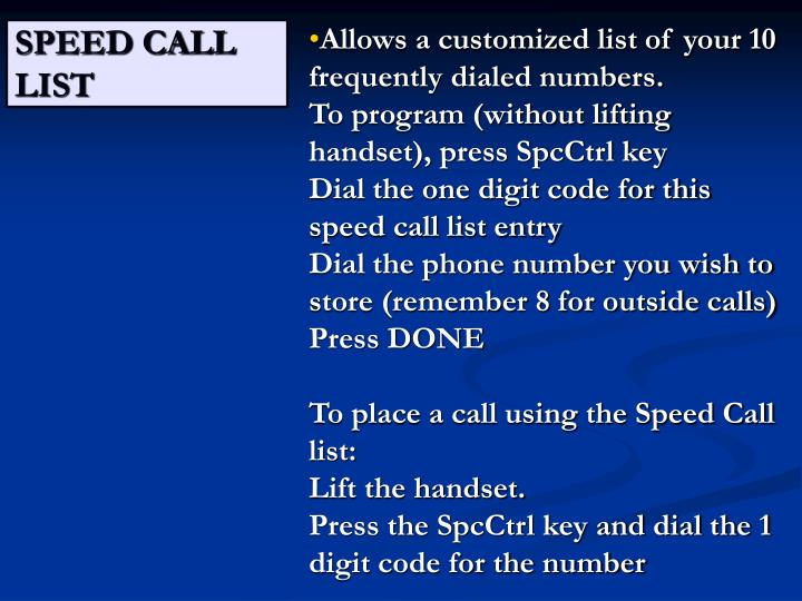 Allows a customized list of your 10 frequently dialed numbers.