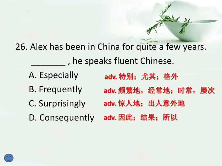 26. Alex has been in China for quite a few years.