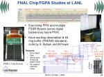 fnal chip fgpa studies at lanl