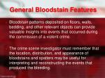 general bloodstain features