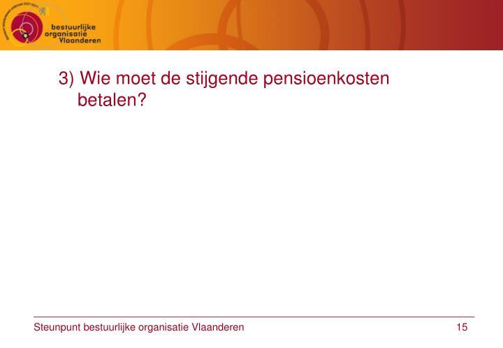 3) Wie moet de stijgende pensioenkosten betalen?
