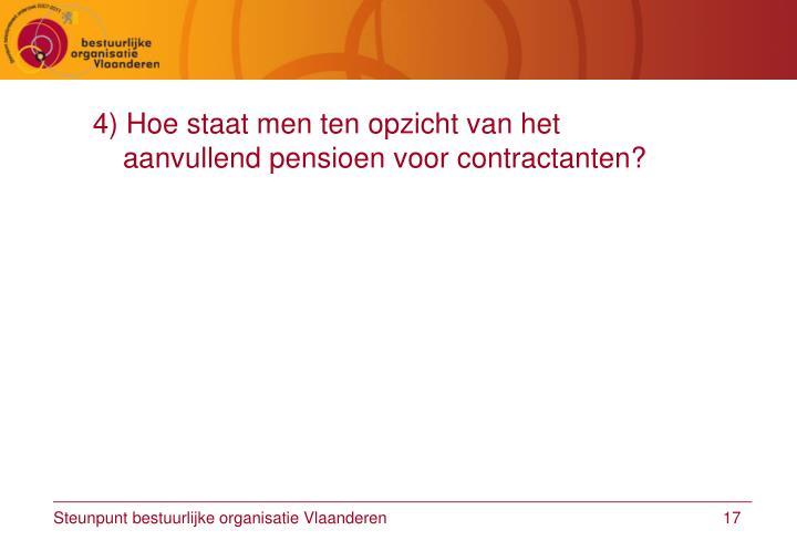 4) Hoe staat men ten opzicht van het aanvullend pensioen voor contractanten?