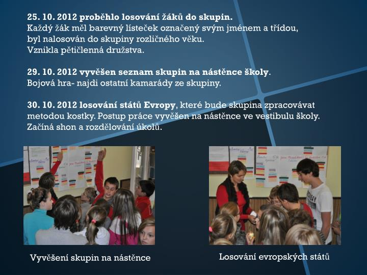 25. 10. 2012 proběhlo losování žáků do skupin.