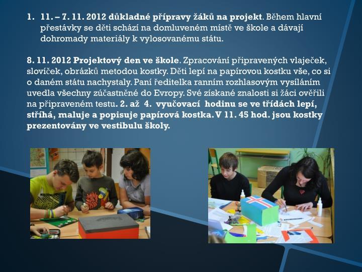 11. – 7. 11. 2012 důkladné přípravy žáků na projekt
