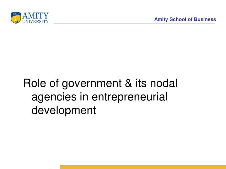 Role of government & its nodal agencies in entrepreneurial development